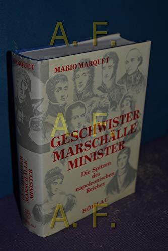 9783205071983: Geschwister, Marschälle, Minister: Die Spitzen des napoleonischen Reiches im königlichen Frankreich, 1814-1840 (German Edition)