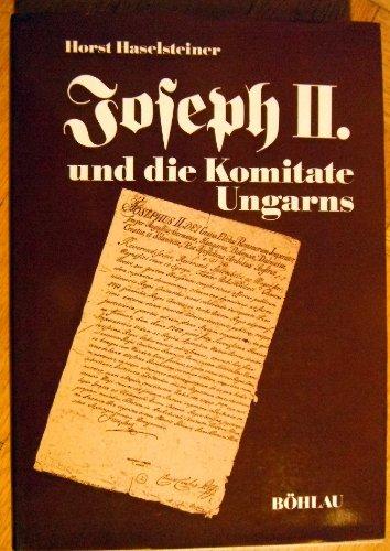 9783205080961: Joseph II. und die Komitate Ungarns. Herrscherrecht und ständischer Konstitutionalismus
