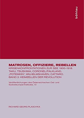 Matrosen Offiziere Rebellen. Krisenkonfrontationen zur See 1900-1918.Taku: Plaschka, Richard G.