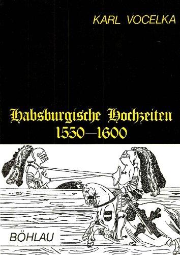 9783205085690: Habsburgische Hochzeiten 1550-1600: Kulturgeschichtl. Studien zum manieristischen Reprasentationsfest (Veroffentlichungen der Kommission fur Neuere Geschichte Osterreichs) (German Edition)