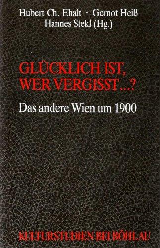 9783205088578: Glücklich ist, wer vergisst--? ; das andere Wien um 1900 (Kulturstudien)