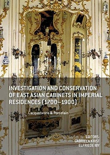 9783205201335: Investigation and Conservation of East Asian Cabinets in Imperial Residences (1700-1900): Lacquerware & Porcelain. Conference 2013 Postprints: 11 ... Restaurierung. Technologie)
