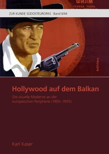 Hollywood Auf Dem Balkan: Die Visuelle Moderne an Der Europaischen Peripherie (1900-1970) (Hardback...