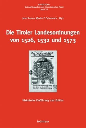Die Tiroler Landesordnungen von 1526, 1532 und 1573: Historische Einfuhrung und Edition: Josef ...