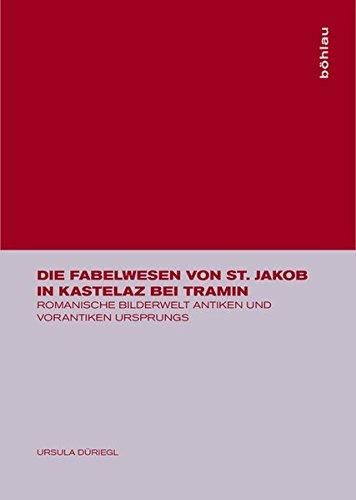 9783205770398: Die Fabelwesen Von St. Jakob in Kastelaz Bei Tramin: Romanische Bilderwelt Antiken Und Vorantiken Ursprungs (German Edition)