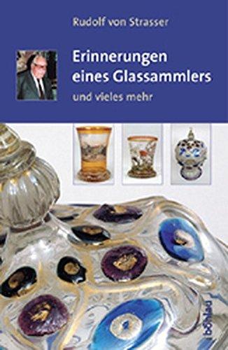 Erinnerungen eines glassammlers: und vieles mehr: Rudolf von Strasser