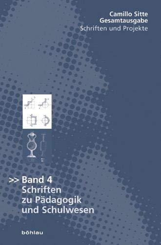 9783205771777: Camillo Sitte - Gesamtausgabe: Camillo Sitte Gesamtausgabe 4: Schriften zu Pädagogik und Schulwesen: Bd 4: Schriften zu Pädagogik und Schulwesen: BD 4