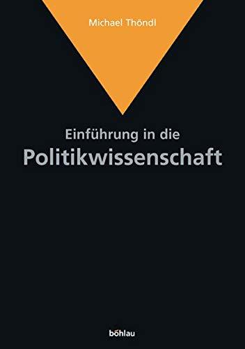 9783205772453: Einführung in die Politikwissenschaft: Von der antiken Polis zum internationalen Terrorismus. Idee-Akteure-Themen