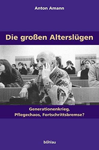 Die großen Alterslügen. Generationenkrieg, Pflegechaos, Fortschrittsbremse?: Anton Amann