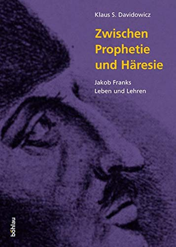 9783205772736: Zwischen Prophetie und Häresie. Jakob Franks Leben und Lehren