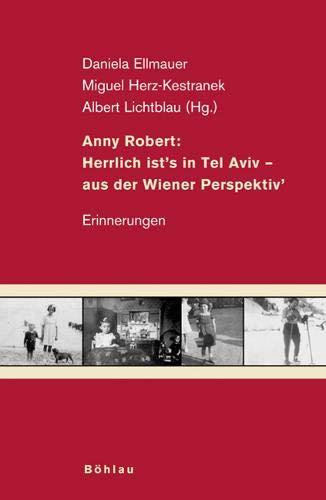 """9783205773016: Anny Robert: Herrlich ist""""s in Tel Aviv - aus der Wiener Perspektiv"""": Erinnerungen. Herausgegeben von: Miguel Herz-Kestranek, Albert Lichtblau und Daniela Ellmauer"""