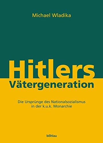 9783205773375: Hitlers Vätergeneration: Die Ursprünge des Nationalsozialismus in der k.u.k. Monarchie