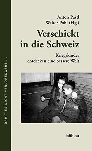 9783205774266: Verschickt in die Schweiz: Kriegskinder entdecken eine bessere Welt