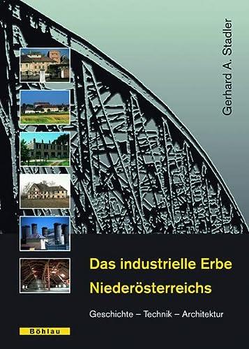 9783205774600: Das industrielle Erbe Niederösterreichs: Geschichte - Technik - Architektur