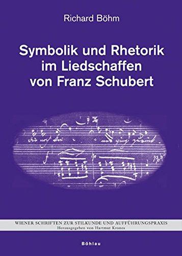 Symbolik und Rhetorik im Liedschaffen von Franz Schubert: Richard B�hm