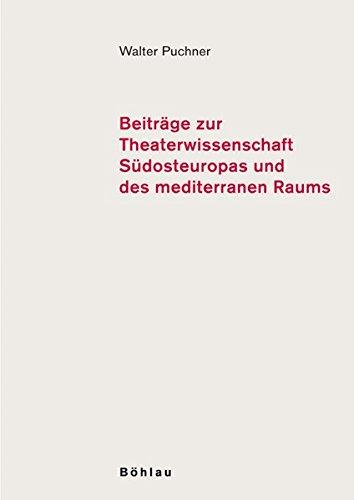 Beiträge zur Theaterwissenschaft Südosteuropas und des mediterranen Raums 2: Walter ...