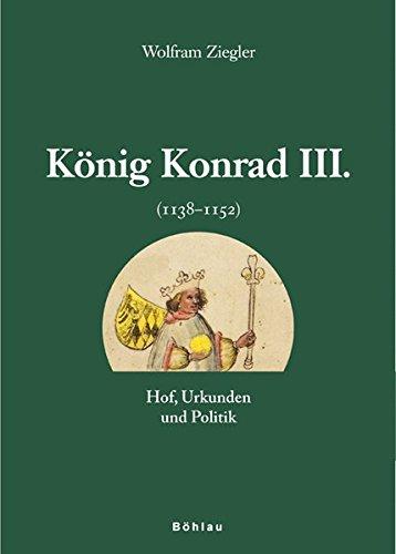 9783205776475: König Konrad III. (1138-1152): Hof, Urkunden und Politik