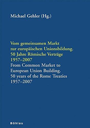 Vom gemeinsamen Markt zur Europäischen Unionsbildung: Michael Gehler