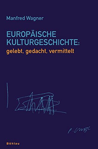 Europäische Kulturgeschichte: gelebt, gedacht, vermittelt.: Wagner, Manfred;