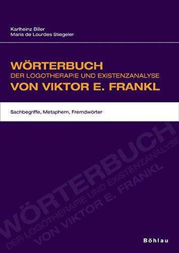 9783205777557: Wörterbuch der Logotherapie und Existenzanalyse von Viktor E. Frankl : Sachbegriffe, Metaphern, Fremdwörter