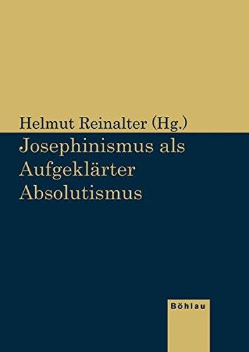 Josephinismus als Aufgeklärter Absolutismus: Helmut Reinalter
