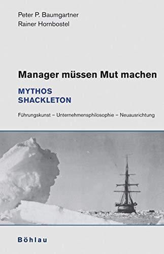 9783205777939: Manager müssen Mut machen: Mythos Shackleton. Führungskunst - Unternehmensphilosophie - Neuausrichtung