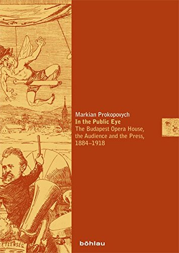9783205779414: In the Public Eye: The Budapest Opera House, the Audience and the Press, 1884-1918
