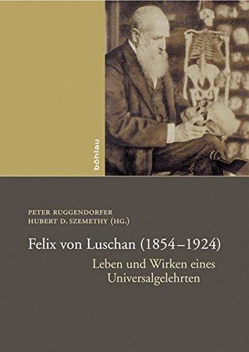 9783205781462: Felix von Luschan (1854-1924): Leben und Wirken eines Universalgelehrten