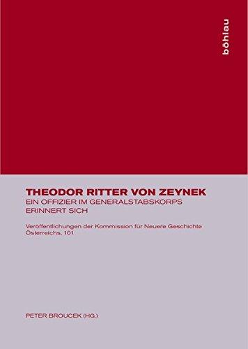 9783205781493: Theodor Ritter von Zeynek: Ein Offizier im Generalstabskorps erinnert sich