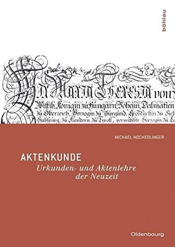 Aktenkunde: Urkunden- und Aktenlehre der Neuzeit: Michael Hochedlinger