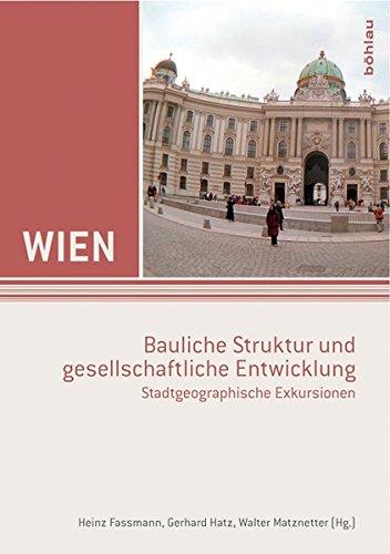 9783205783237: Wien - bauliche Struktur und gesellschaftliche Entwicklung: Stadtgeographische Exkursionen