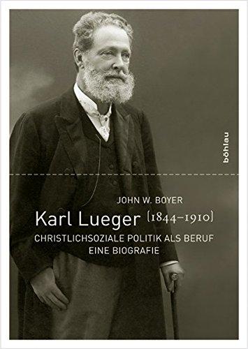 9783205783664: Karl Lueger (1844-1910): Christlichsoziale Politik als Beruf. Eine Biografie