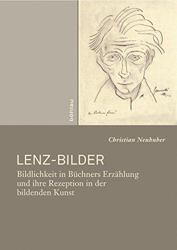 Lenz-Bilder: Bildlichkeit in Buchners Erzahlung Und Ihre Rezeption in Der Bildenden Kunst: ...
