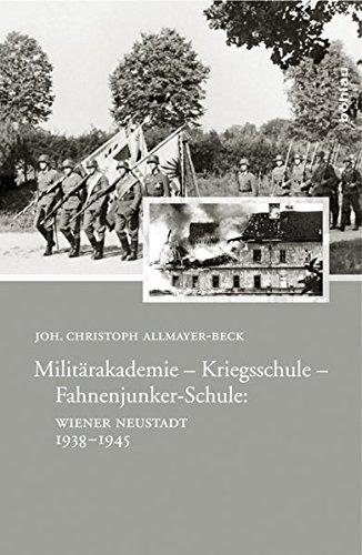 9783205784593: Militärakademie - Kriegsschule - Fahnenjunker-Schule: Wiener Neustadt 1938-1945