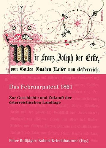 Das Februarpatent 1861: Zur Geschichte Und Zukunft Der Osterreichischen Landtage (Hardback)