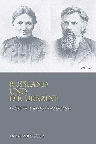 Russland und die Ukraine: Verflochtene Biographien und Geschichten: Andreas Kappeler