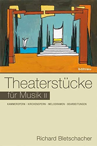 Theaterstücke für Musik II: Richard Bletschacher