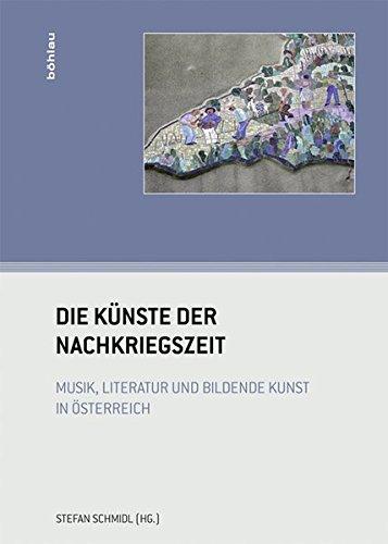 Die Kunste der Nachkriegszeit: Musik, Literatur und bildende Kunst in Osterreich: Stefan Schmidl