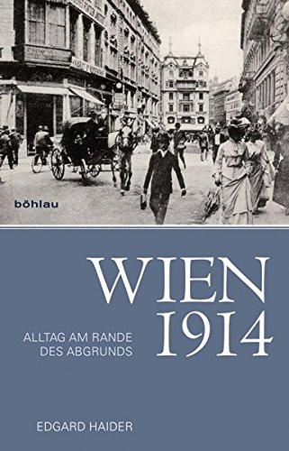 Wien 1914: Alltag Am Rande Des Abgrunds (Hardback): Edgard Haider