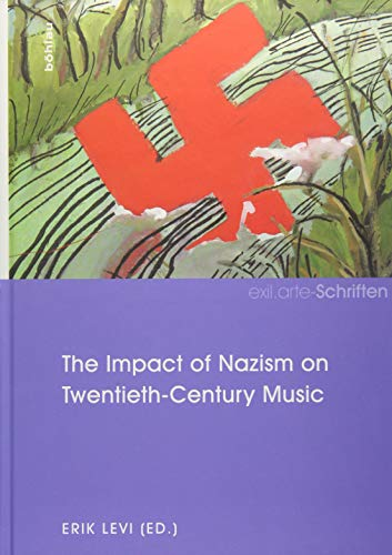 The Impact of Nazism on Twentieth-Century Music: Erik Levi