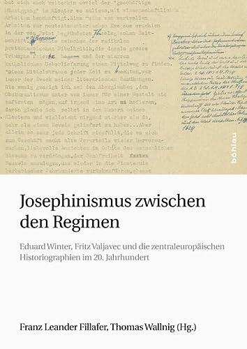 9783205795698: Josephinismus zwischen den Regimen: Eduard Winter, Fritz Valjavec und die zentraleurop�ischen Historiographien im 20. Jahrhundert