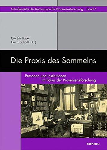 9783205796015: Die Praxis des Sammelns: Personen und Institutionen im Fokus der Provenienzforschung