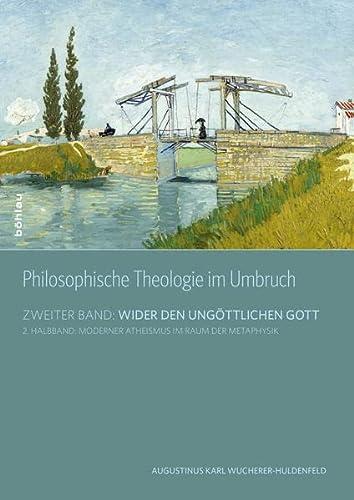 9783205796664: Philosophische Theologie im Umbruch II/02: Zweiter Band: Wider den ungöttlichen Gott