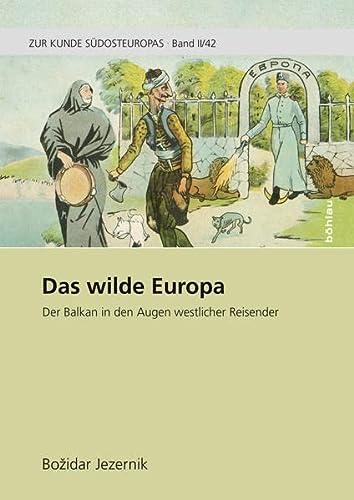 9783205796749: Das wilde Europa: Der Balkan in den Augen westlicher Reisender