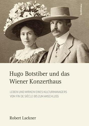 Hugo Botstiber und das Wiener Konzerthaus : Leben und Wirken eines Kulturmanagers vom Fin de Si&...