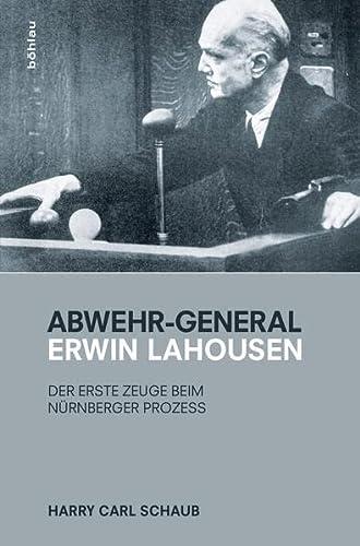 9783205797005: Abwehr-General Erwin Lahousen: Der erste Zeuge beim Nürnberger Prozess
