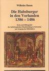 Die Habsburger in den Vorlanden 1386-1486. Krise und Höhepunkt der habsburgischen ...
