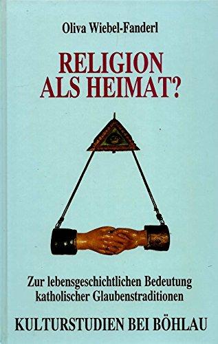 9783205980704: Religion als Heimat?: Zur lebensgeschichtlichen Bedeutung katholischer Glaubenstraditionen (Kulturstudien) (German Edition)