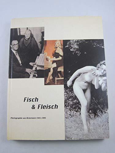 9783205983330: Fisch & Fleisch: Photographie aus �sterreich 1945-1995 : eine Auswahl mit dem Schwerpunkt