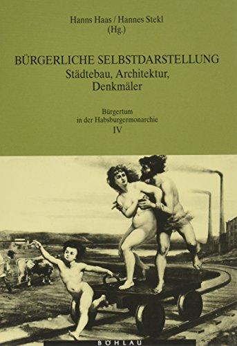 9783205984399: Bürgerliche Selbstdarstellung: Städtebau, Architektur, Denkmäler (Bürgertum in der Habsburgermonarchie)